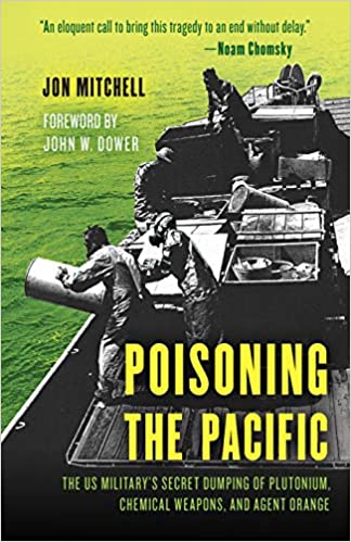 Poisoning the Pacific: The US Military's Secret Dumping of Plutonium, Chemical Weapons, and Agent Orange, From Uploaded