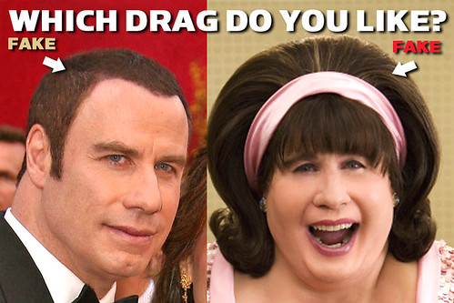 'Which drag do you like? Either way, John Travolta's hair is fake.'